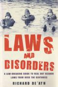 Cover of Laws and Disorders: A Law-Breaking Guide to Real and Bizarre Laws from over the Centuries
