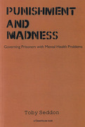 Cover of Punishment and Madness: Governing Prisoners with Mental Health Problems