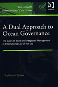 Cover of Dual Approach to Ocean Governance: The Cases of Zonal and Integrated Management in International Law of the Sea