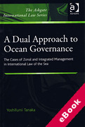 Cover of Dual Approach to Ocean Governance: The Cases of Zonal and Integrated Management in International Law of the Sea (eBook)