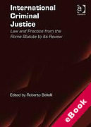 Cover of International Criminal Justice: Law and Practice from the Rome Statute to Its Review (eBook)