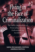 Cover of Flying in the Face of Criminalization: The Safety Implications of Prosecuting Aviation Professionals for Accidents