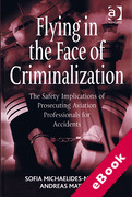 Cover of Flying in the Face of Criminalization: The Safety Implications of Prosecuting Aviation Professionals for Accidents (eBook)