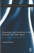 Cover of Sovereignty and Jurisdiction in the Airspace and Outer Space: Legal Criteria for Spatial Delimination