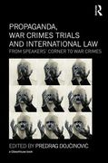 Cover of Propaganda, War Crimes Trials and International Law: From Speakers' Corner to War Crimes
