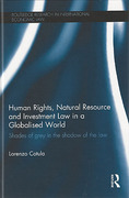 Cover of Human Rights, Natural Resource and Investment Law in a Globalised World: Shades of Grey in the Shadow of the Law