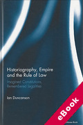 Cover of Historiography, Empire and the Rule of Law: Imagined Constitutions, Remembered Legalities (eBook)