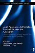 Cover of Asian Approaches to International Law and the Legacy of Colonialism and Imperialism: The Law of the Sea, Territorial Disputes and International Dispute Settlement