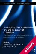 Cover of Asian Approaches to International Law and the Legacy of Colonialism and Imperialism: The Law of the Sea, Territorial Disputes and International Dispute Settlement (eBook)