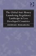 Cover of The Global Anti-Money Laundering Regulatory Landscape in Less Developed Countries