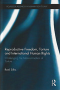 Cover of Reproductive Freedom, Torture and International Human Rights: Challenging the Masculinisation of Torture