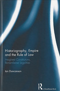 Cover of Historiography, Empire and the Rule of Law: Imagined Constitutions, Remembered Legalities