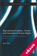 Cover of Reproductive Freedom, Torture and International Human Rights: Challenging the Masculinisation of Torture (eBook)