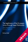 Cover of The Legitimacy of the European Union Through Legal Rationality: Free Movement of Third Country Nationals (eBook)