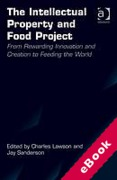 Cover of The Intellectual Property and Food Project: From Rewarding Innovation and Creation to Feeding the World (eBook)