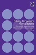 Cover of Policing Cooperation Across Borders: Comparative Perspectives on Law Enforcement within the EU and Australia