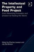 Cover of The Intellectual Property and Food Project: From Rewarding Innovation and Creation to Feeding the World