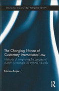 Cover of The Changing Nature of Customary International Law: Methods of Interpreting the Concept of Custom in International Criminal Tribunals