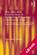 Cover of The Law and Economics of Enforcing European Consumer Law: A Comparative Analysis of Package Travel and Misleading Advertising (eBook)