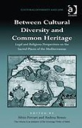Cover of Between Cultural Diversity and Common Heritage: Legal and Religious Perspectives on the Sacred Places of the Mediterranean