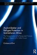 Cover of Asylum-Seeker and Refugee Protection in Sub-Saharan Africa: The Peregrination of a Persecuted Human Being in Search of a Safe Haven