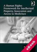 Cover of A Human Rights Framework for Intellectual Property, Innovation and Access to Medicines (eBook)