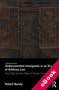 Cover of Undocumented Immigrants in an Era of Arbitrary Law: The Flight and the Plight of People Deemed 'Illegal' (eBook)