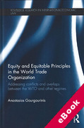 Cover of Equity and Equitable Principles in the World Trade Organization: Addressing Conflicts and Overlaps between the WTO and Other Regimes (eBook)