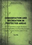 Cover of Conservation and Recreation in Protected Areas: A Comparative Legal Analysis of Environmental Conflict Resolution in the United States and China
