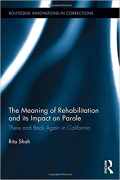 Cover of The Meaning of Rehabilitation and Its Impact on Parole: There and Back Again in California