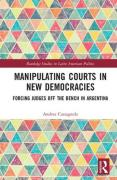 Cover of Manipulating Courts in New Democracies: Forcing Judges off the Bench in Argentina