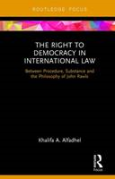 Cover of The Right to Democracy in International Law: Between Procedure, Substance and the Philosophy of John Rawls