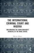 Cover of The International Criminal Court and Nigeria: Implementing the Complementarity Principle of the Rome Statute