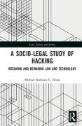 Cover of A Socio-Legal Study of Hacking: Breaking and Remaking Law and Technology