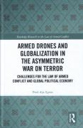Cover of Armed Drones and Globalization in the Asymmetric War on Terror: Challenges for the Law of Armed Conflict and Global Political Economy