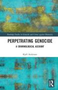 Cover of Perpetrating Genocide: A Criminological Account