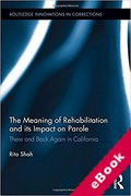 Cover of The Meaning of Rehabilitation and Its Impact on Parole: There and Back Again in California (eBook)