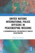 Cover of United Nations International Police Officers in Peacekeeping Missions: A Phenomenological Exploration of Complex Acculturation