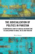 Cover of The Judicialization of Politics in Pakistan: A Comparative Study of Judicial Restraint and its Development in India, the US and Pakistan