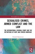 Cover of Sexualised Crimes, Armed Conflict and the Law: The International Criminal Court and the Definitions of Rape and Forced Marriage
