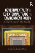 Cover of Govermentality in EU External Trade and Environment Policy: Between Rights and Market