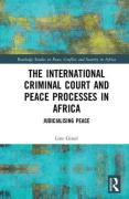 Cover of The International Criminal Court and Peace Processes in Africa: Judicialising Peace