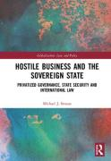 Cover of Hostile Business and the Sovereign State: Privatized Governance, State Security and International Law