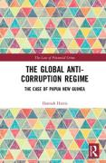 Cover of The Global Anti-Corruption Regime: The Case of Papua New Guinea