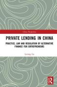 Cover of Private Lending in China: Practice, Law, and Regulation of Shadow Banking and Alternative Finance