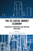 Cover of The EU Social Market Economy: Theoretical Perspectives and Practical Challenges