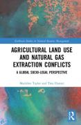 Cover of Agricultural Land Use and Natural Gas Extraction Conflicts: A Global Socio-Legal Perspective
