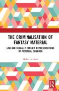 Cover of The Criminalisation of Fantasy Material: Law and Sexually Explicit Representations of Fictional Children