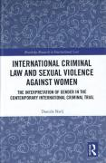 Cover of International Criminal Law and Sexual Violence against Women: The Interpretation of Gender in the Contemporary International Criminal Trial