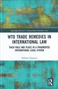 Cover of WTO Trade Remedies in International Law: Their Role and Place in a Fragmented International Legal System